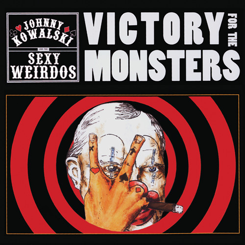 JOHNNY KOWALSKI & THE SEXY WEIRDOS - Victory for the Monsters