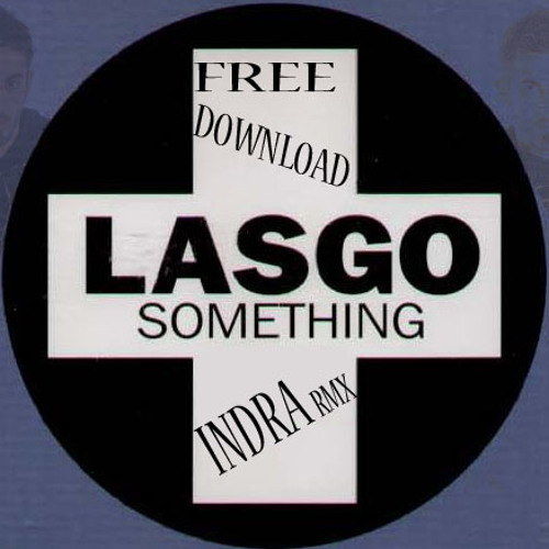 Lasgo - Something Indra Rmx  ( Free Download )