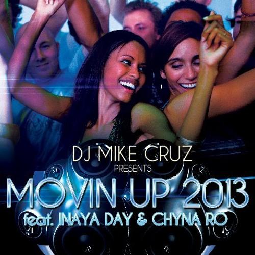 """Dj Mike Cruz Feat. Inaya Day & Chyna Ro """"MOVIN' UP"""" 2013 Mike Ivy & Nimo Iero Remix"""