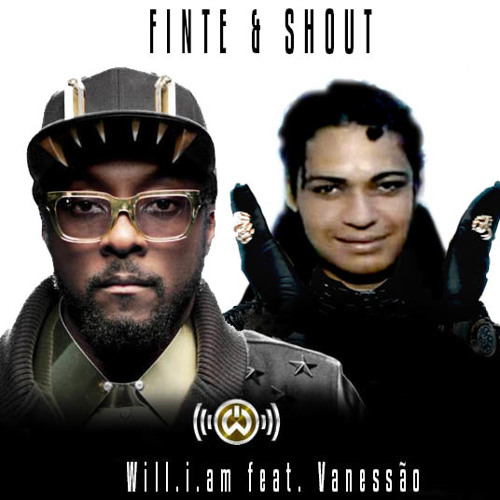 Finte & Shout - Will.i.am feat. Vanessão
