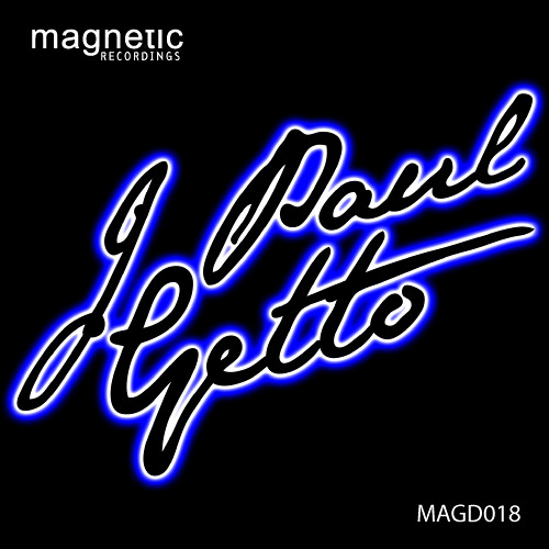 J PAUL GETTO | JUST FOR YOU | IMMA LET YOU KNOW | MAGD018