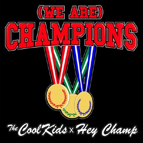 The Cool Kids vs. Hey Champ - (We Are) Champions