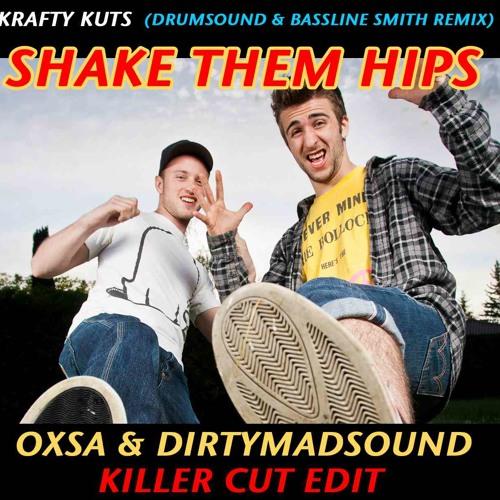 Krafty Kuts Shake Them Hips (Drumsound & Bassline Smith Remix)-Oxsa & DirtyMadSound Killer Cut Edit