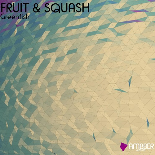 Greenfish - Fruit and Squash /Ambber Recordings/