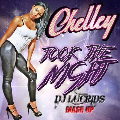 Chelley- Took The Control (Dj Lucrids Mash Up)- FREE DOWNLOAD- NO MASTER