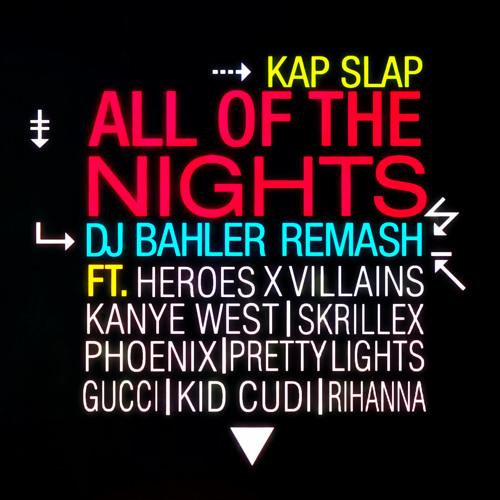 Kap Slap - All of the Nights (DJ BAHLER Remash) [Kanye + Heroes X Villains + Kid Cudi + Phoenix]