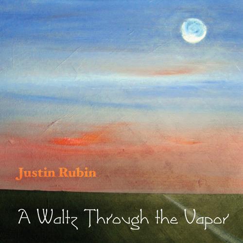 Justin Rubin - A Waltz Through the Vapor
