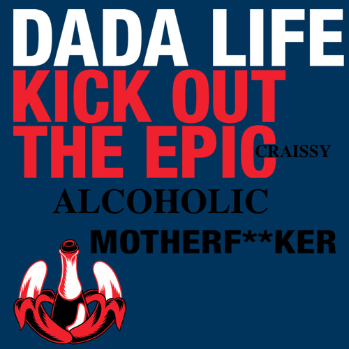 Kick Out The Epic Craissy Alcoholic Motherfucker ( Patrick Ishac Bootleg )