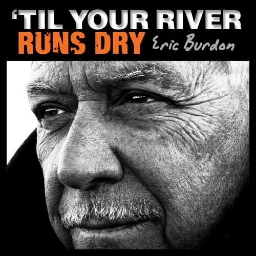 Eric Burdon: 'Til Your River Runs Dry (Medley)