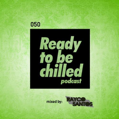 READY To Be CHILLED Podcast 050 mixed by Rayco Santos