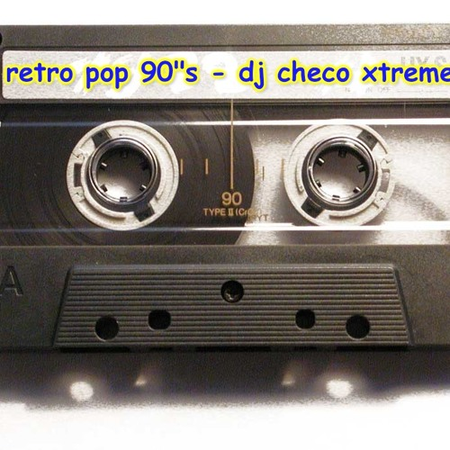 Retro pop 90 s - dj checo xtreme