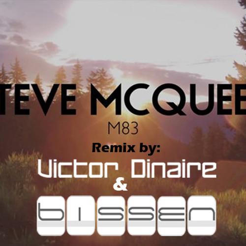 M83 - Steve McQueen - Victor Dinaire & Bissen Remix