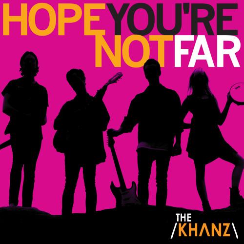 The Khanz - Hope You're Not Far Artwork
