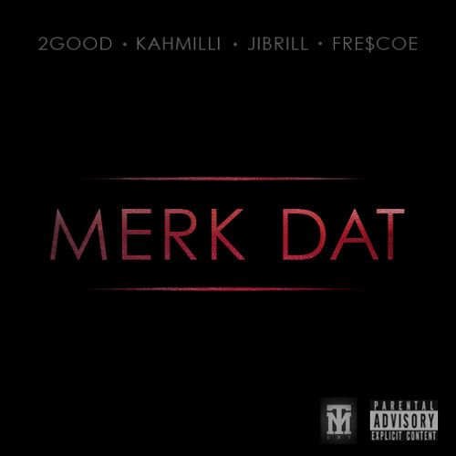 MERK DAT - 2GOOD, KAHMILLI, JIBRILL, FRE$COE (PROD. BY R&T MUSIC)