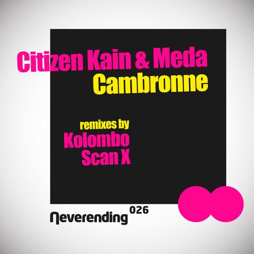 CITIZEN KAIN & MEDA - Cambronne (Scan X Remix) / NEVERENDING 026
