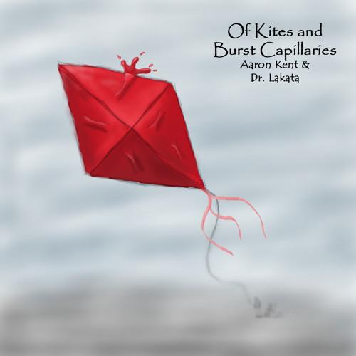 Aaron Kent & Dr. Lakata - Of Kites and Burst Capillaries