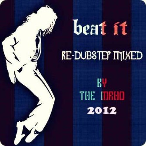 Michael Jackson - Beat It (Re Dubstep Mixed) by The MrHo