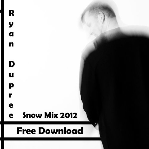 Ryan Dupree-DJ SET-SNOW MIX 2012-FREE DOWNLOAD-Tracklist=Press the headline !Played by Digital FM !