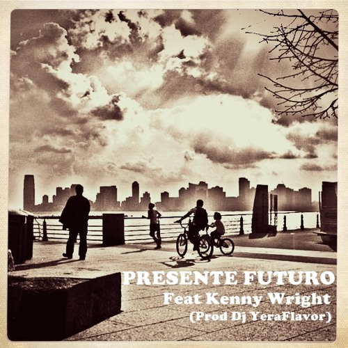 PRESENTE FUTURO Feat Kenny Wright (Prod Dj YeraFlavor)