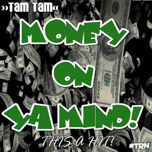"Tam Tam - ""Money On Ya Mind"" (It's A Hit) #RatedNextRecordings"