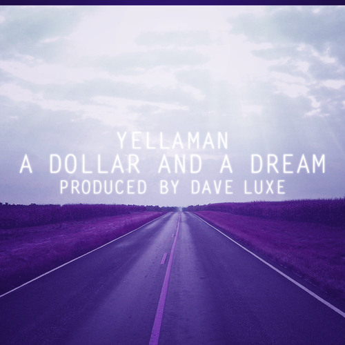 Yellaman - A Dollar And A Dream (Produced by Dave Luxe)