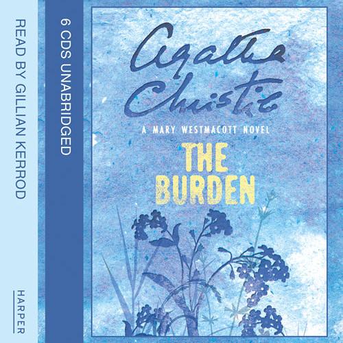 The Burden by Agatha Christie, writing as Mary Westmacott, Read by Gillian Kerrod