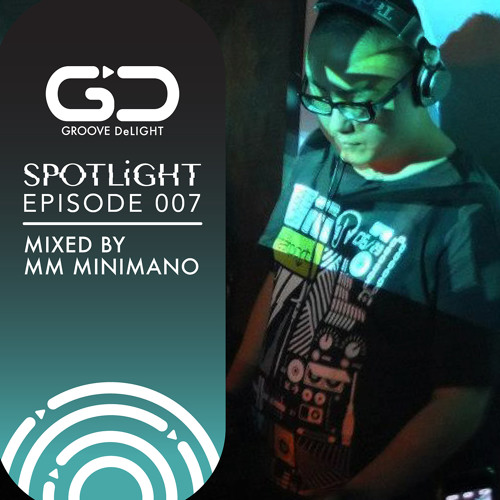 Groove Delight - Spotlight 007 (Mixed By MM Minimano)