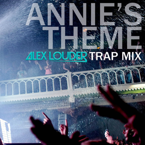 Afrojack - Annie's Theme (Alex Louder Trap Mix)