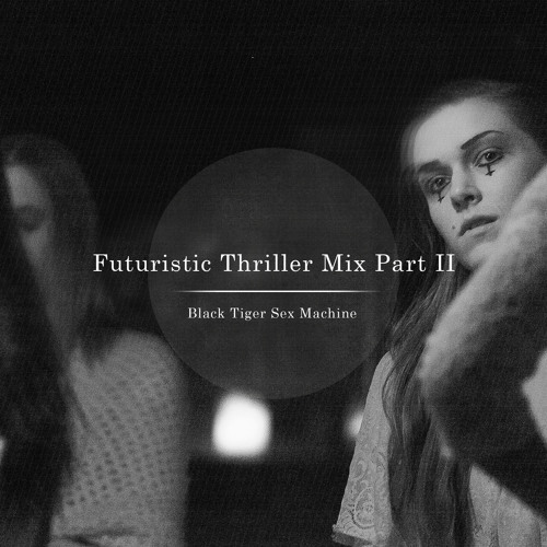 Black Tiger Sex Machine - Futuristic Thriller Mix Part II
