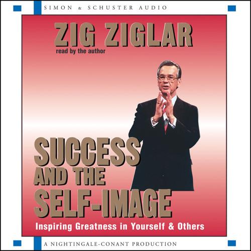 Success and the Self-Image Audio Clip by Zig Ziglar
