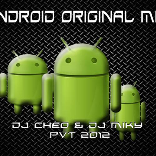 ANDROID ORIGINAL MIX DJ CHEO PVT  EXCLUSIVE