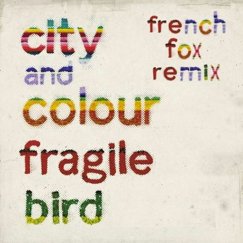 City and Colour - Fragile Bird [French Fox Remix]