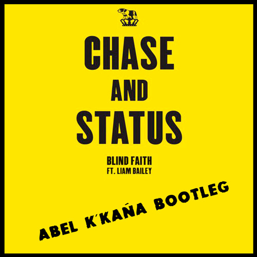 [FREETRACK] Chase & Status feat Liam Bailey - Blind Faith ( Abel k´kaña Bootleg )