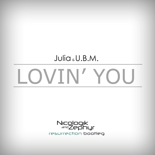 Julia & UBM - Lovin' You (Nicologik and Zephyr Resurrection Bootleg) [FREE DOWNLOAD] - Xmas present!