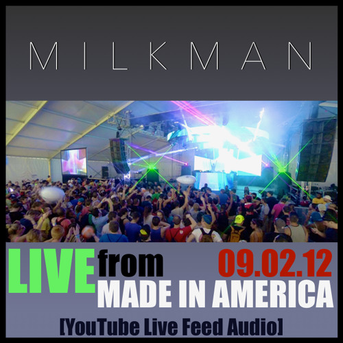 Milkman - Live @ Made In America Festival (Sept 2nd, 2012)