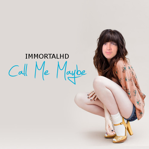 ImmortalHD (Call Me Maybe)(Tumblr)