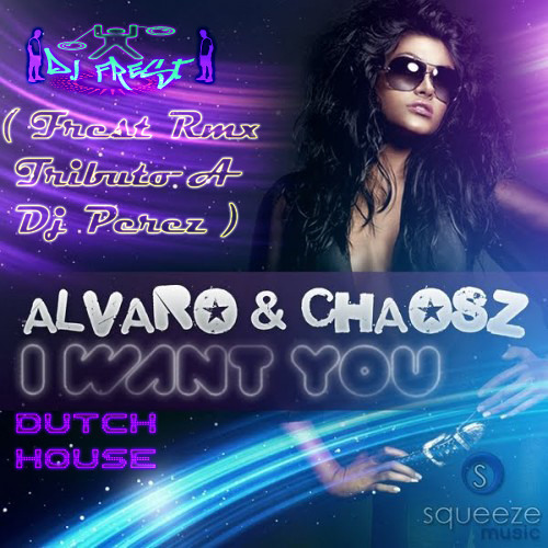 Alvaro & Chaosz - I Want You ( Frest Rmx Tributo A Perez ) FREE DOWNLOAD IN BUY!
