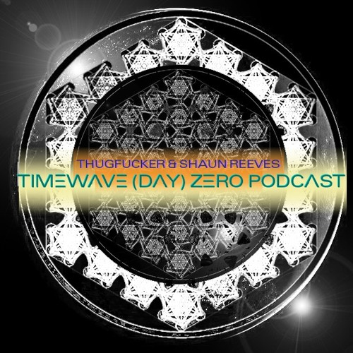 Thugfucker & Shaun Reeves' TIMEWAVE(DAY)ZERO Podcast