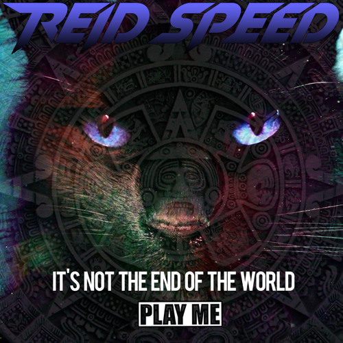 Reid Speed- It's Not The End Of The World!