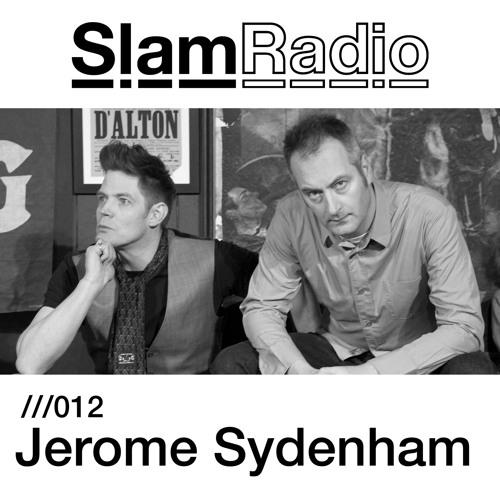 Slam Radio - 012 - Jerome Sydenham