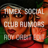 FREE DOWNLOAD: Timex Social Club - Rumors (Roy Orbit Edit)