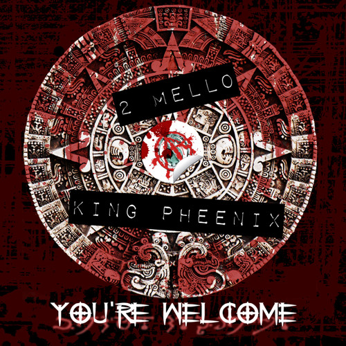 2 Mello and King Pheenix - You're Welcome