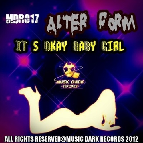 Alter Form - It's Okay Baby Girl [Music Dark Records]