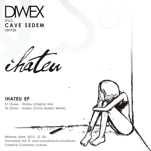 Diwex - Ihateu (Original & Cave Sedem remix) !!!FREE DOWNLOAD!!!
