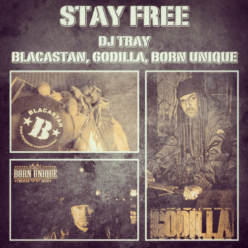 "Blacastan, Godilla & Born Unique - ""Stay Free"" (Prod. DJ Tray)"