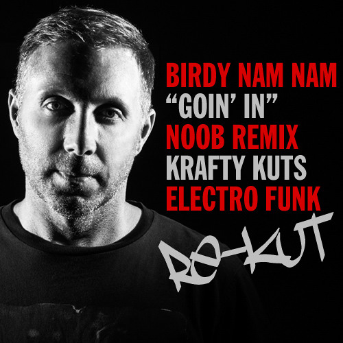 Birdy Nam Nam - Goin' In - Noob Remix - (Krafty Kuts Electro Funk Re-Kut) - [FREE DOWNLOAD]