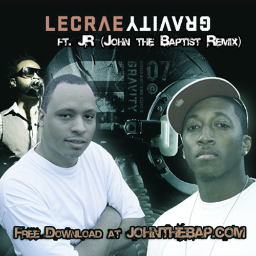 Lecrae (ft. JR) - Gravity (John the Baptist Remix) (Single) @johnthebaptist4