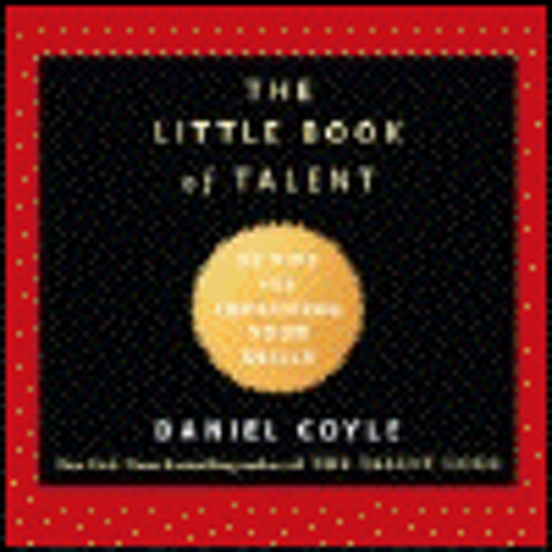 THE LITTLE BOOK OF TALENT by Daniel Coyle, read by Grover Gardner