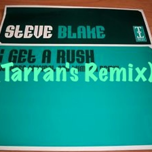 Steve Blake - 'I get a rush' (Tarran's Remix) [Free Download]