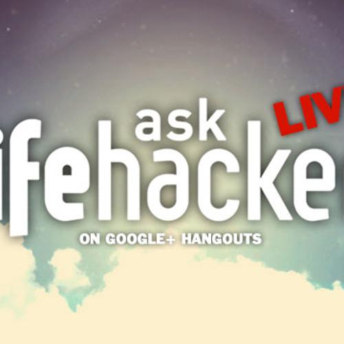 Ask Lifehacker Live!